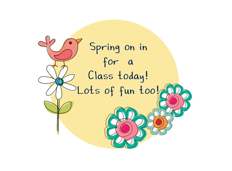 Spring on in for a Class today! Lots of fun too!