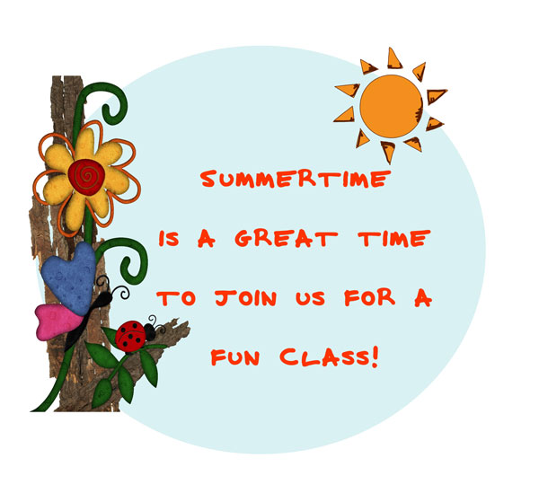 Summertime is a great time to join us for a fun class!