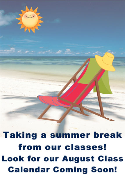 Taking a summer break from our classes! Look for our August Class Calendar coming soon!