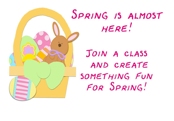 Spring is almost here! Join a class and create something fun for Spring